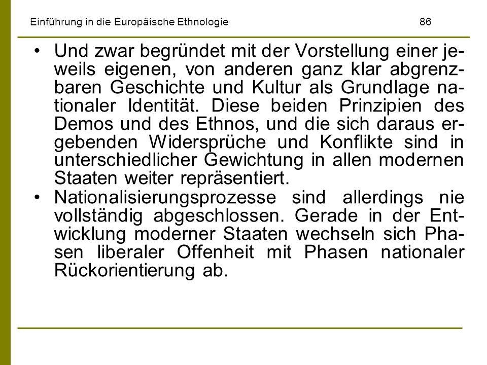 Einführung in die Europäische Ethnologie86 Und zwar begründet mit der Vorstellung einer je- weils eigenen, von anderen ganz klar abgrenz- baren Geschi