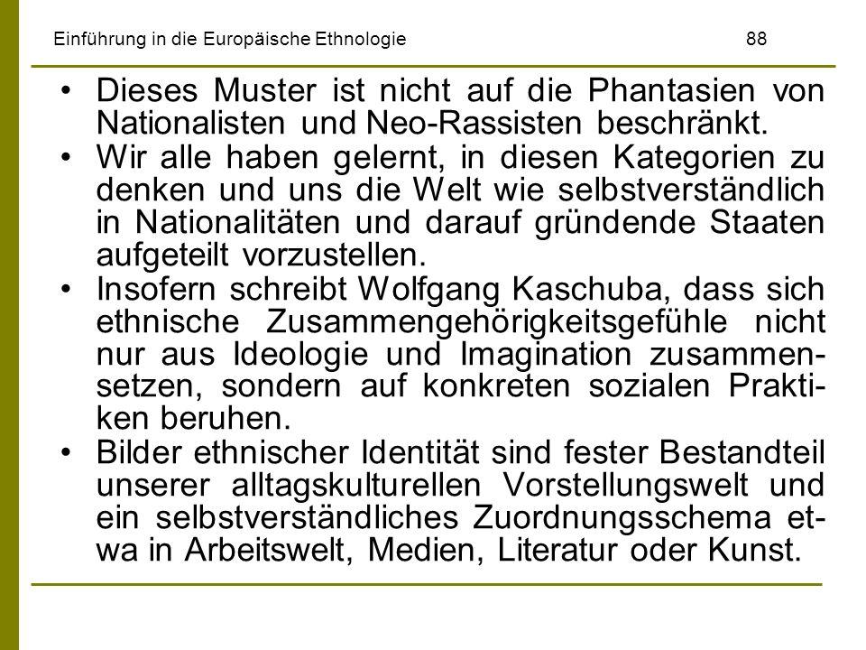 Einführung in die Europäische Ethnologie88 Dieses Muster ist nicht auf die Phantasien von Nationalisten und Neo-Rassisten beschränkt. Wir alle haben g