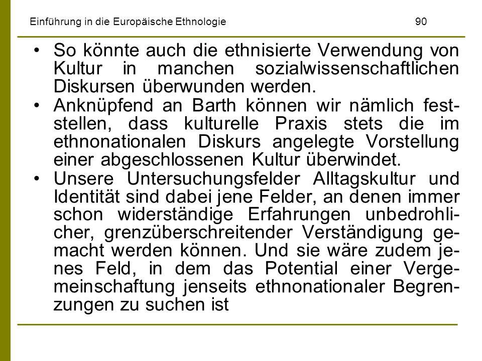 Einführung in die Europäische Ethnologie90 So könnte auch die ethnisierte Verwendung von Kultur in manchen sozialwissenschaftlichen Diskursen überwund