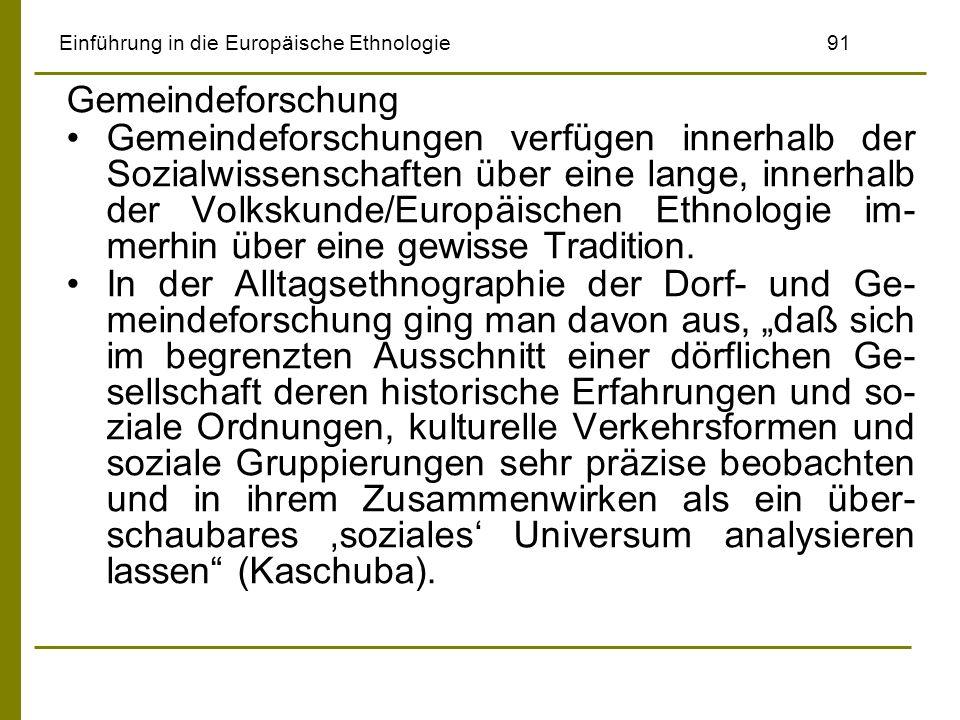Einführung in die Europäische Ethnologie91 Gemeindeforschung Gemeindeforschungen verfügen innerhalb der Sozialwissenschaften über eine lange, innerhal
