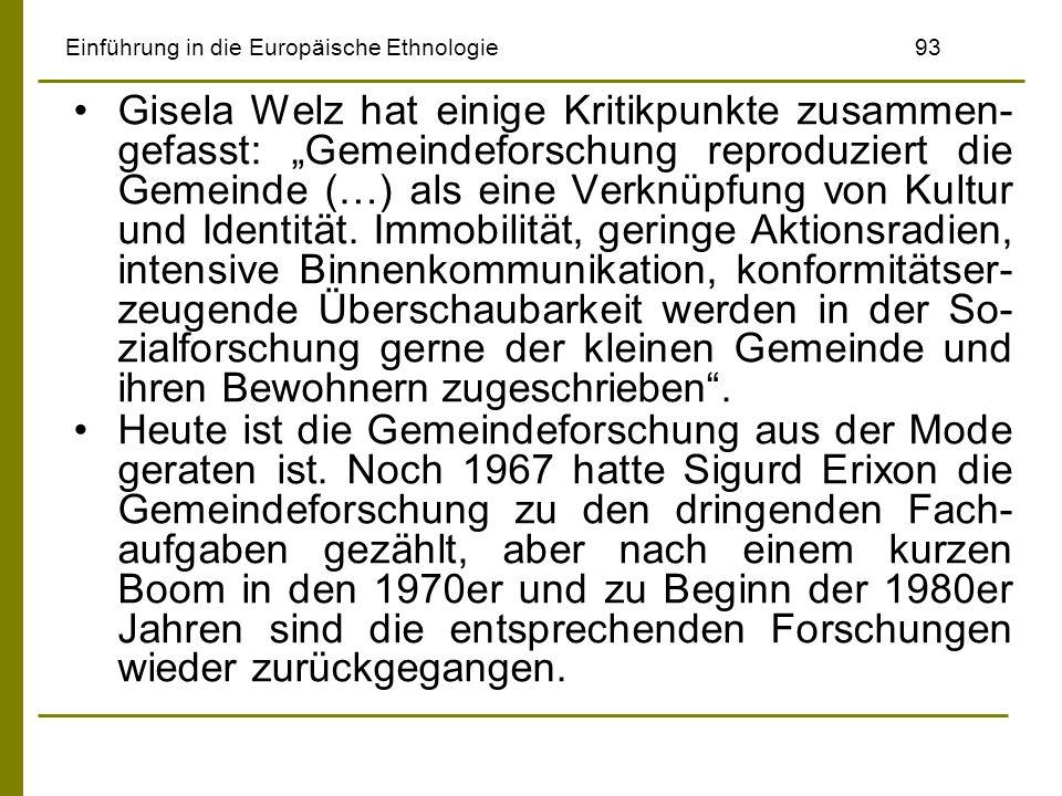 Einführung in die Europäische Ethnologie93 Gisela Welz hat einige Kritikpunkte zusammen- gefasst: Gemeindeforschung reproduziert die Gemeinde (…) als
