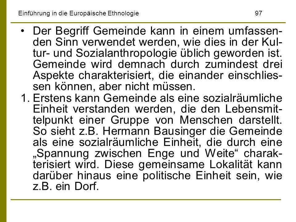 Einführung in die Europäische Ethnologie97 Der Begriff Gemeinde kann in einem umfassen- den Sinn verwendet werden, wie dies in der Kul- tur- und Sozia