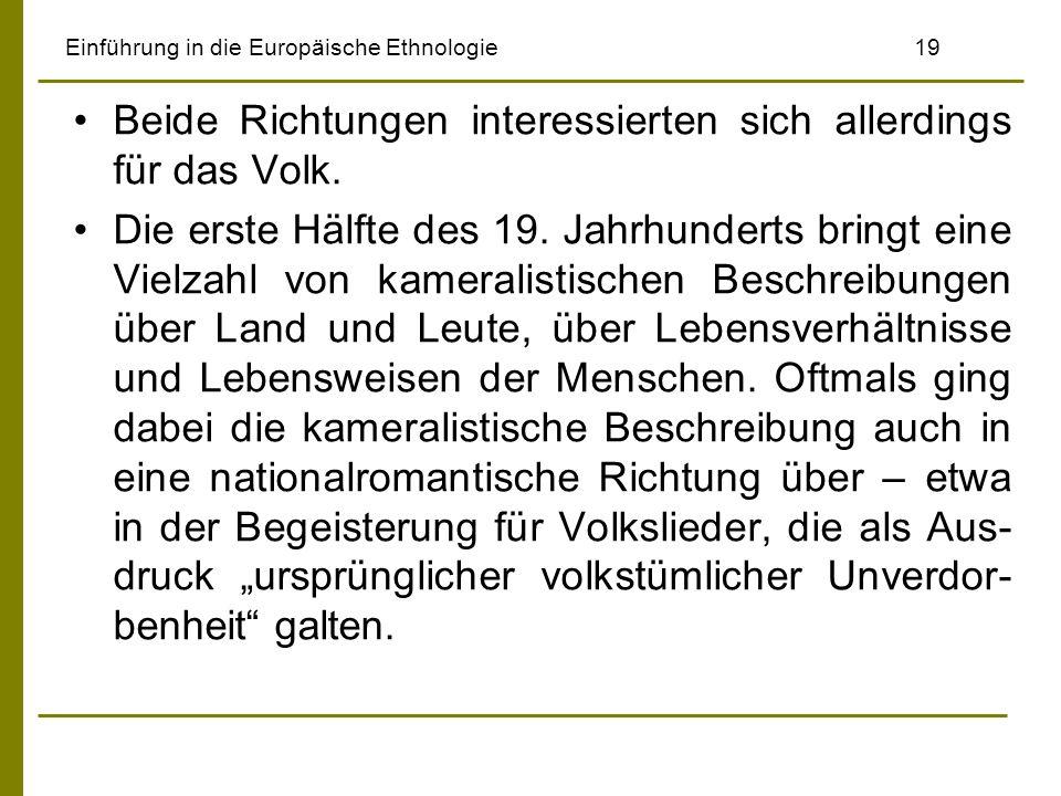 Einführung in die Europäische Ethnologie 19 Beide Richtungen interessierten sich allerdings für das Volk. Die erste Hälfte des 19. Jahrhunderts bringt