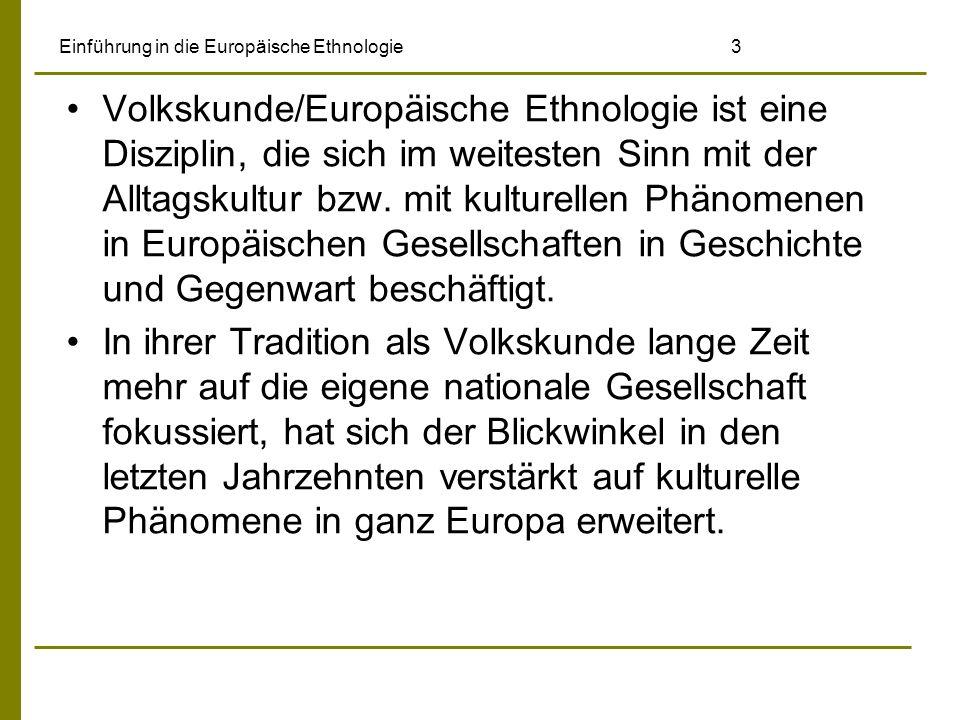 Einführung in die Europäische Ethnologie 3 Volkskunde/Europäische Ethnologie ist eine Disziplin, die sich im weitesten Sinn mit der Alltagskultur bzw.