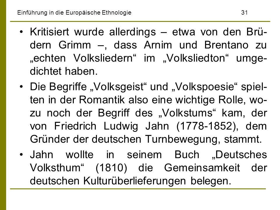 Einführung in die Europäische Ethnologie 31 Kritisiert wurde allerdings – etwa von den Brü- dern Grimm –, dass Arnim und Brentano zu echten Volksliedern im Volksliedton umge- dichtet haben.