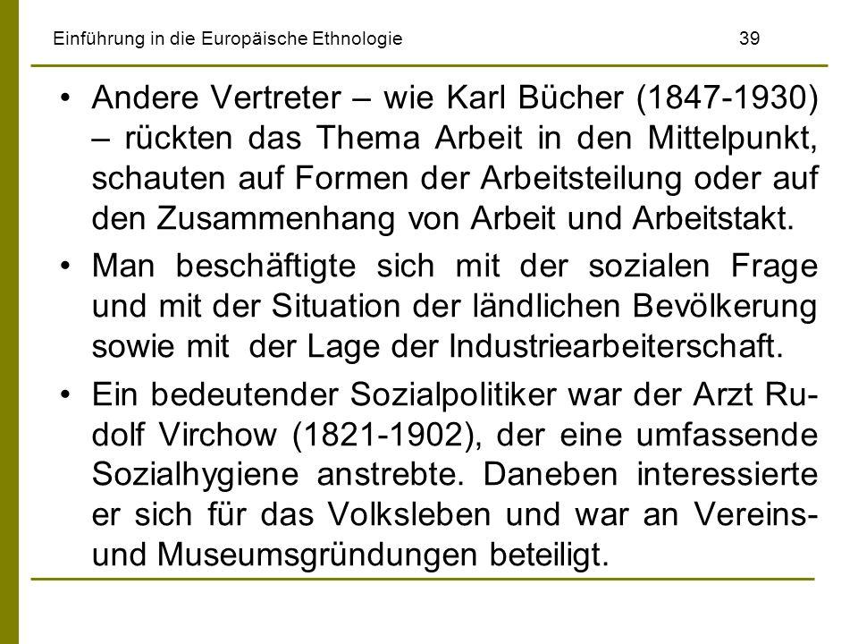 Einführung in die Europäische Ethnologie 39 Andere Vertreter – wie Karl Bücher (1847-1930) – rückten das Thema Arbeit in den Mittelpunkt, schauten auf Formen der Arbeitsteilung oder auf den Zusammenhang von Arbeit und Arbeitstakt.