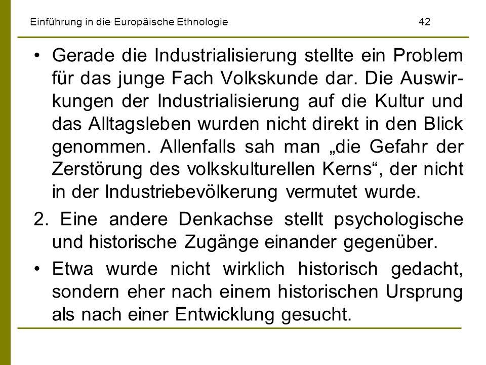 Einführung in die Europäische Ethnologie 42 Gerade die Industrialisierung stellte ein Problem für das junge Fach Volkskunde dar. Die Auswir- kungen de