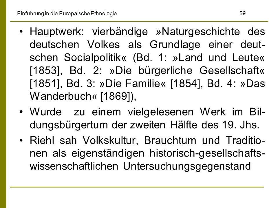 Einführung in die Europäische Ethnologie 59 Hauptwerk: vierbändige »Naturgeschichte des deutschen Volkes als Grundlage einer deut- schen Socialpolitik