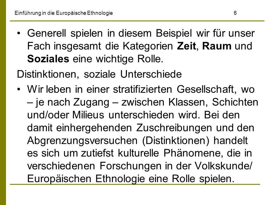 Einführung in die Europäische Ethnologie6 Generell spielen in diesem Beispiel wir für unser Fach insgesamt die Kategorien Zeit, Raum und Soziales eine wichtige Rolle.