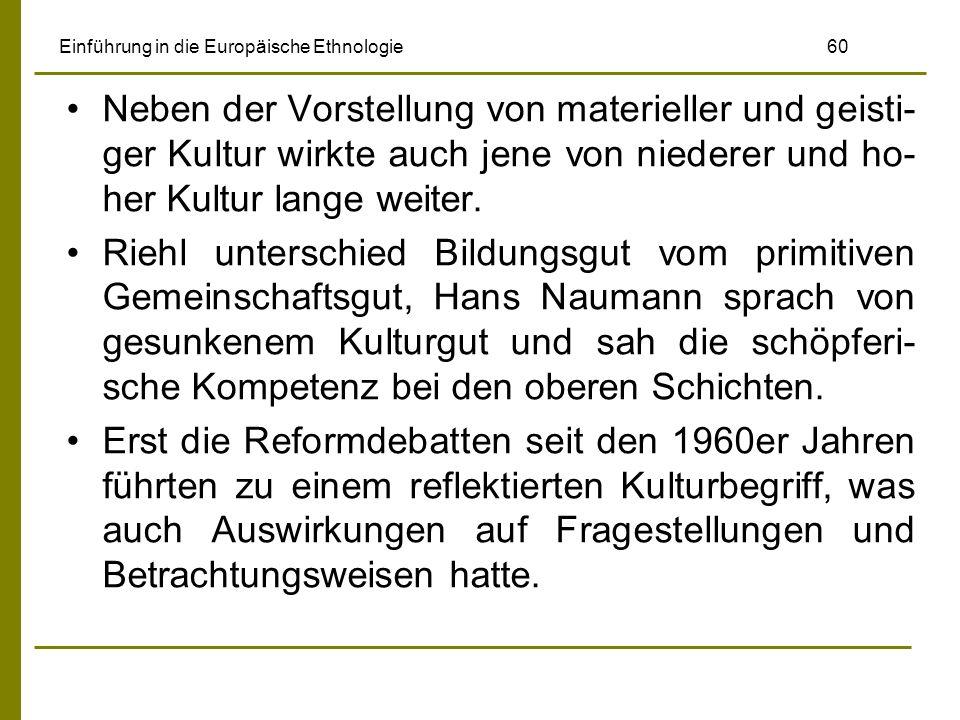 Einführung in die Europäische Ethnologie 60 Neben der Vorstellung von materieller und geisti- ger Kultur wirkte auch jene von niederer und ho- her Kultur lange weiter.