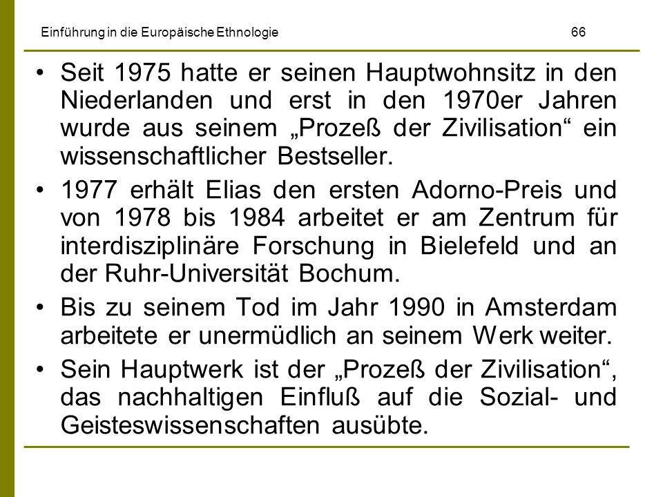 Einführung in die Europäische Ethnologie 66 Seit 1975 hatte er seinen Hauptwohnsitz in den Niederlanden und erst in den 1970er Jahren wurde aus seinem Prozeß der Zivilisation ein wissenschaftlicher Bestseller.