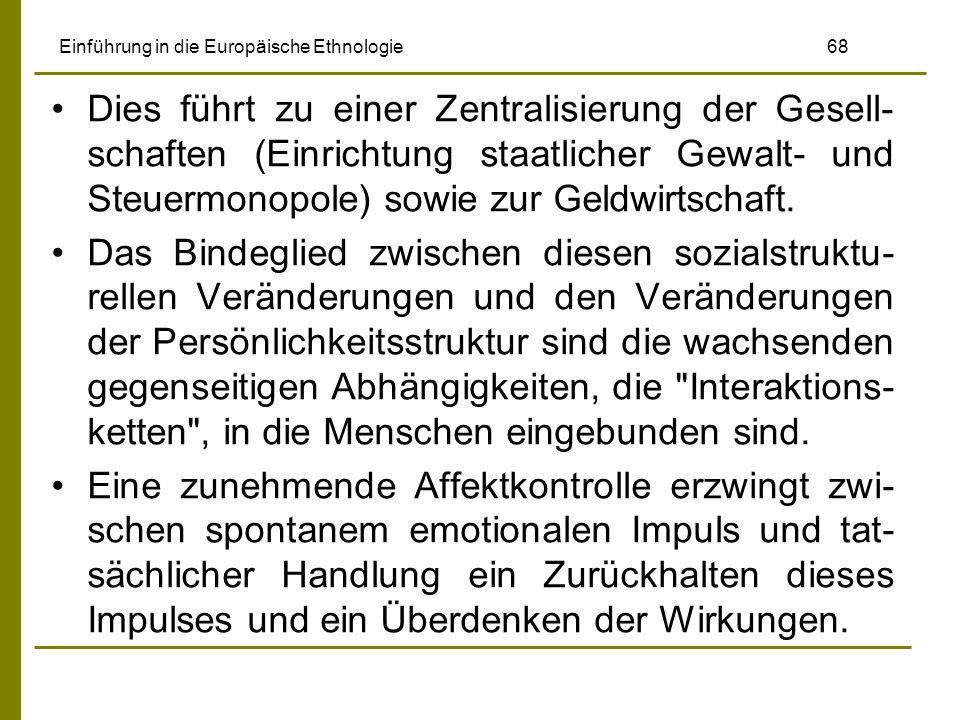 Einführung in die Europäische Ethnologie 68 Dies führt zu einer Zentralisierung der Gesell- schaften (Einrichtung staatlicher Gewalt- und Steuermonopole) sowie zur Geldwirtschaft.