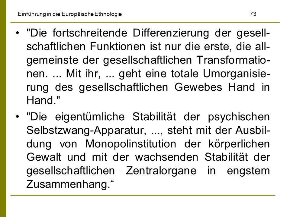 Einführung in die Europäische Ethnologie 73 Die fortschreitende Differenzierung der gesell- schaftlichen Funktionen ist nur die erste, die all- gemeinste der gesellschaftlichen Transformatio- nen....