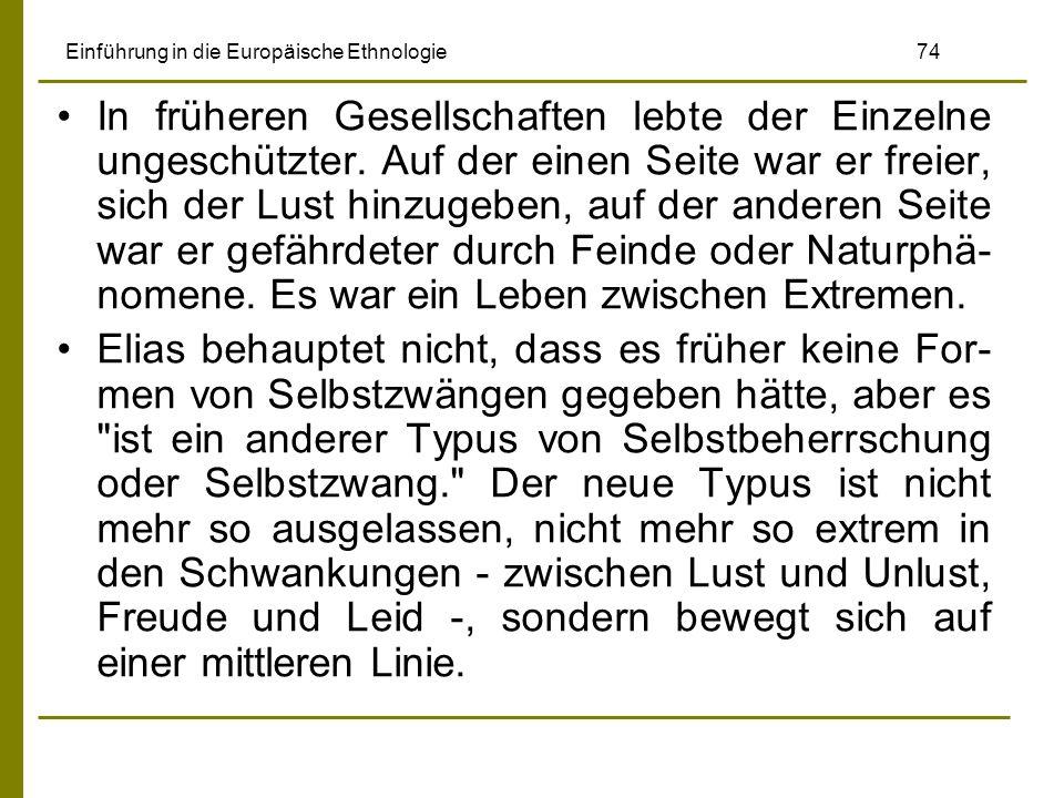 Einführung in die Europäische Ethnologie 74 In früheren Gesellschaften lebte der Einzelne ungeschützter. Auf der einen Seite war er freier, sich der L