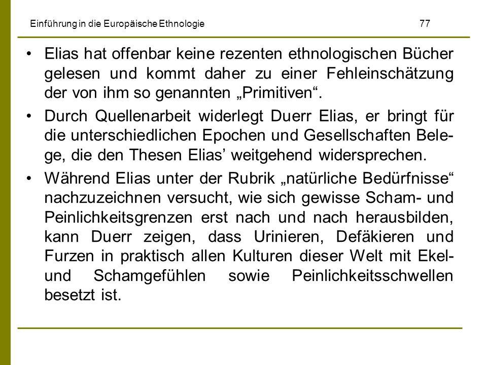 Einführung in die Europäische Ethnologie 77 Elias hat offenbar keine rezenten ethnologischen Bücher gelesen und kommt daher zu einer Fehleinschätzung der von ihm so genannten Primitiven.