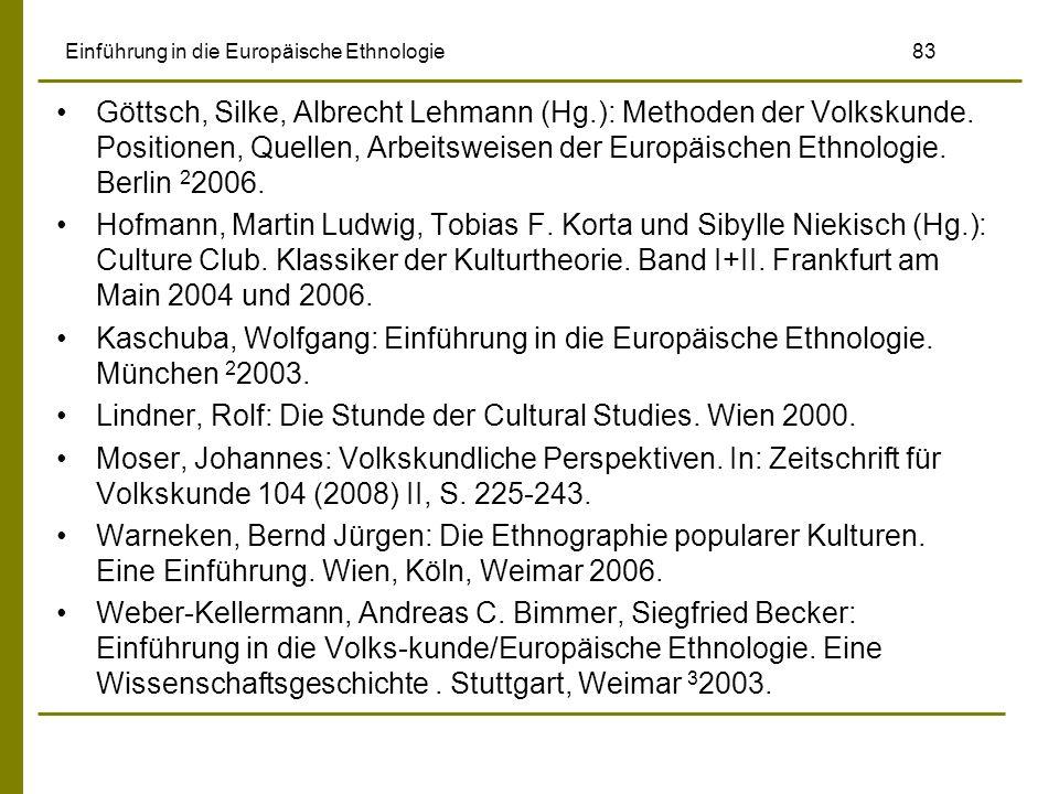 Einführung in die Europäische Ethnologie 83 Göttsch, Silke, Albrecht Lehmann (Hg.): Methoden der Volkskunde. Positionen, Quellen, Arbeitsweisen der Eu