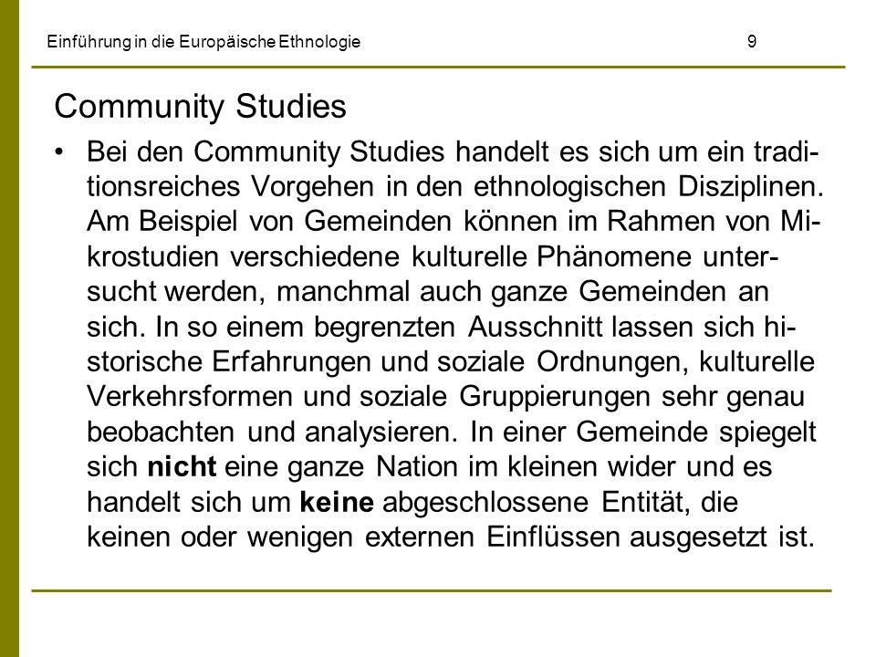 Einführung in die Europäische Ethnologie9 Community Studies Bei den Community Studies handelt es sich um ein tradi- tionsreiches Vorgehen in den ethnologischen Disziplinen.