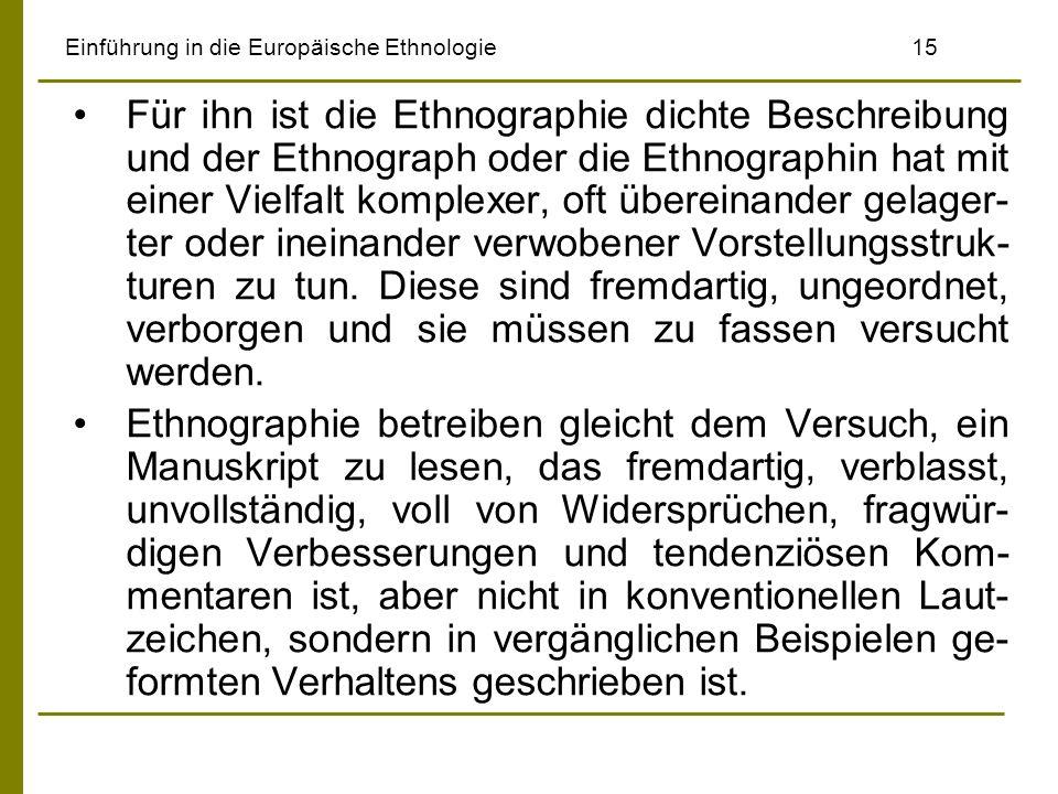 Einführung in die Europäische Ethnologie15 Für ihn ist die Ethnographie dichte Beschreibung und der Ethnograph oder die Ethnographin hat mit einer Vie