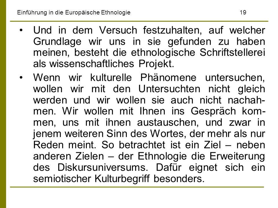 Einführung in die Europäische Ethnologie19 Und in dem Versuch festzuhalten, auf welcher Grundlage wir uns in sie gefunden zu haben meinen, besteht die