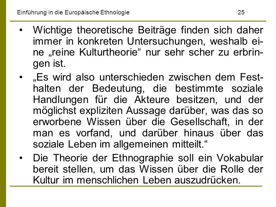 Einführung in die Europäische Ethnologie25 Wichtige theoretische Beiträge finden sich daher immer in konkreten Untersuchungen, weshalb ei- ne reine Ku