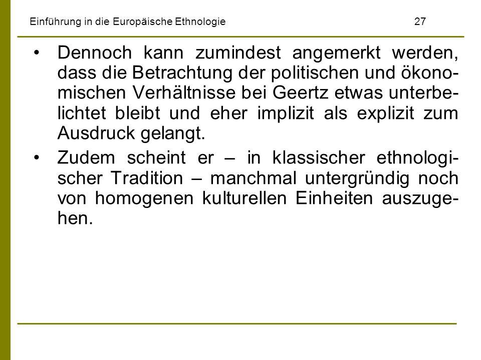 Einführung in die Europäische Ethnologie27 Dennoch kann zumindest angemerkt werden, dass die Betrachtung der politischen und ökono- mischen Verhältnis