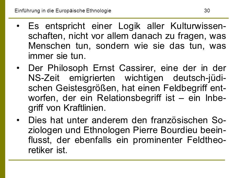 Einführung in die Europäische Ethnologie30 Es entspricht einer Logik aller Kulturwissen- schaften, nicht vor allem danach zu fragen, was Menschen tun,