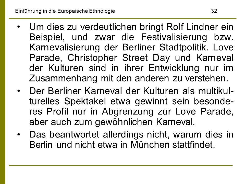 Einführung in die Europäische Ethnologie32 Um dies zu verdeutlichen bringt Rolf Lindner ein Beispiel, und zwar die Festivalisierung bzw. Karnevalisier
