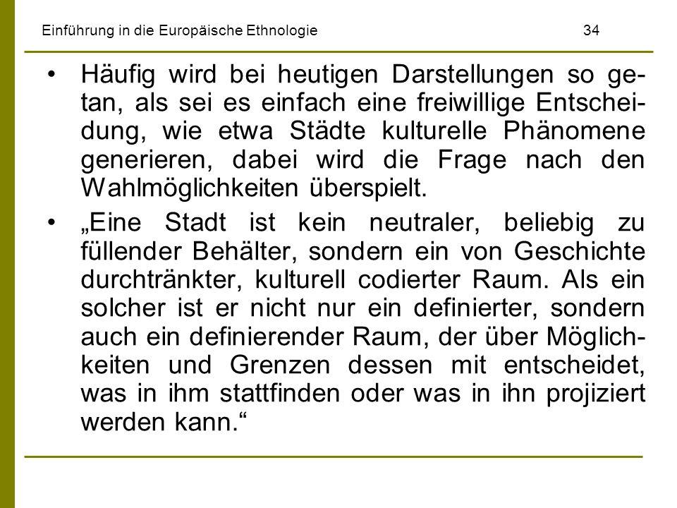 Einführung in die Europäische Ethnologie34 Häufig wird bei heutigen Darstellungen so ge- tan, als sei es einfach eine freiwillige Entschei- dung, wie