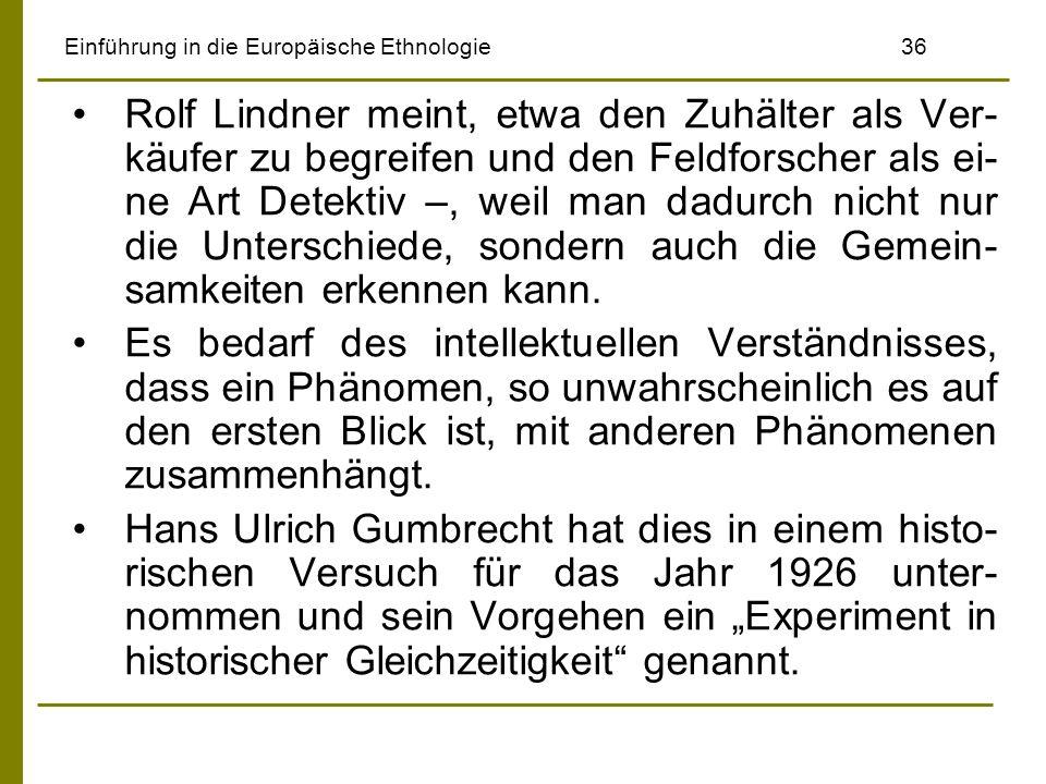 Einführung in die Europäische Ethnologie36 Rolf Lindner meint, etwa den Zuhälter als Ver- käufer zu begreifen und den Feldforscher als ei- ne Art Dete