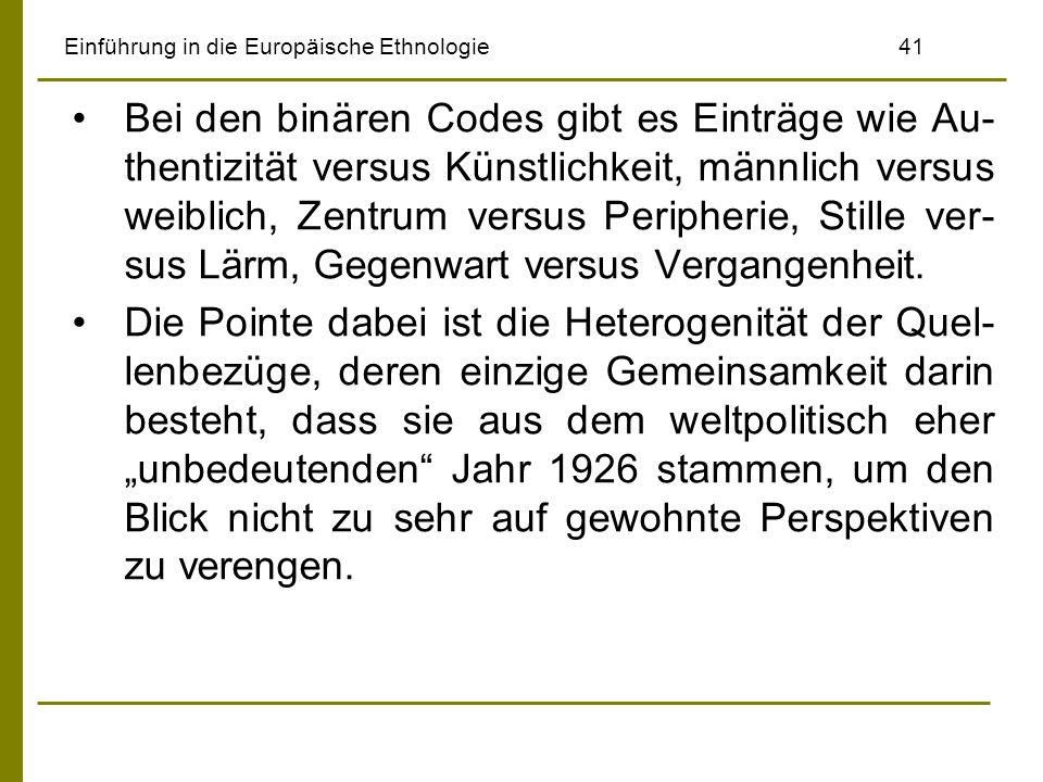 Einführung in die Europäische Ethnologie41 Bei den binären Codes gibt es Einträge wie Au- thentizität versus Künstlichkeit, männlich versus weiblich,