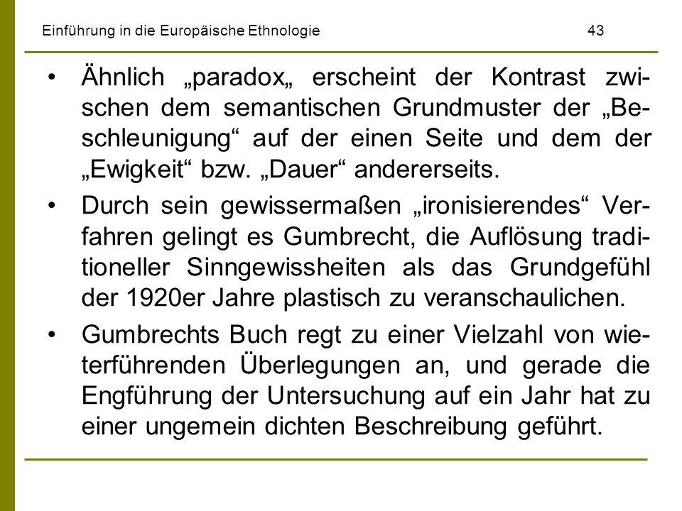 Einführung in die Europäische Ethnologie43 Ähnlich paradox erscheint der Kontrast zwi- schen dem semantischen Grundmuster der Be- schleunigung auf der