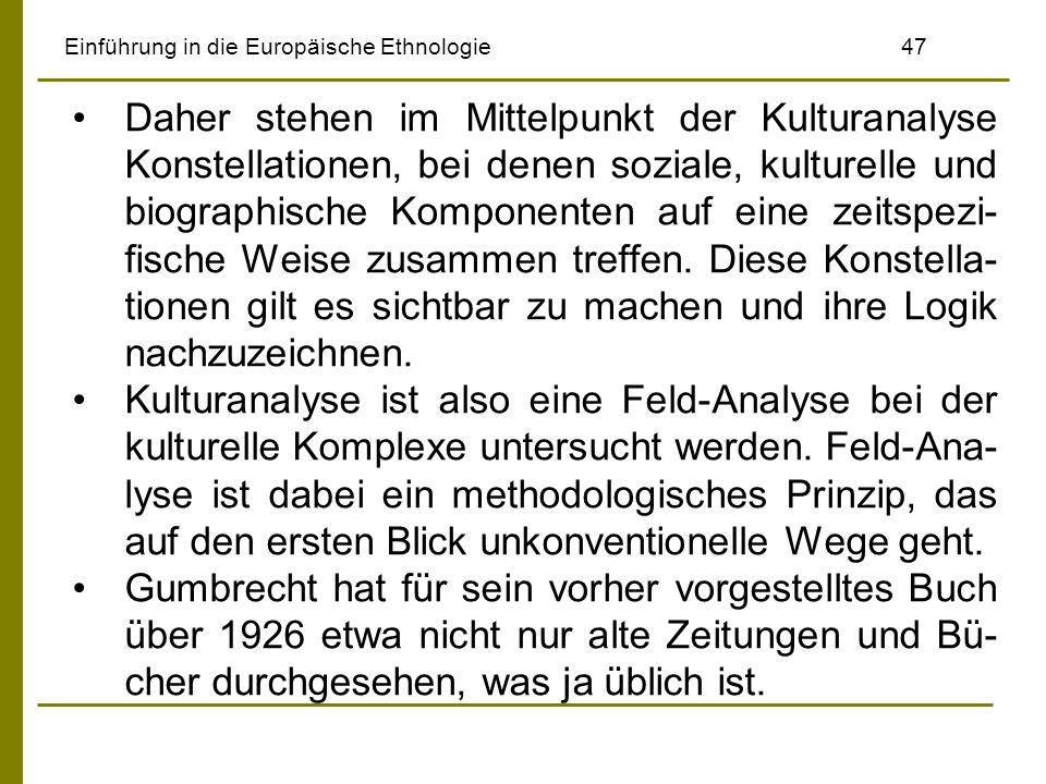 Einführung in die Europäische Ethnologie47 Daher stehen im Mittelpunkt der Kulturanalyse Konstellationen, bei denen soziale, kulturelle und biographis