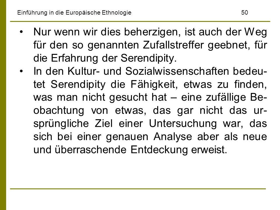 Einführung in die Europäische Ethnologie50 Nur wenn wir dies beherzigen, ist auch der Weg für den so genannten Zufallstreffer geebnet, für die Erfahru