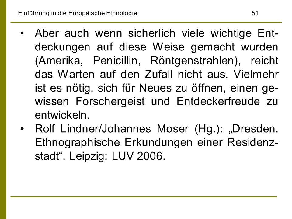 Einführung in die Europäische Ethnologie51 Aber auch wenn sicherlich viele wichtige Ent- deckungen auf diese Weise gemacht wurden (Amerika, Penicillin