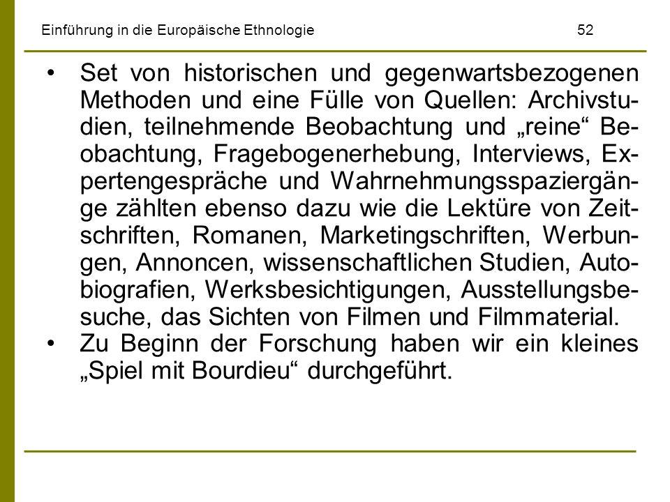 Einführung in die Europäische Ethnologie52 Set von historischen und gegenwartsbezogenen Methoden und eine Fülle von Quellen: Archivstu- dien, teilnehm