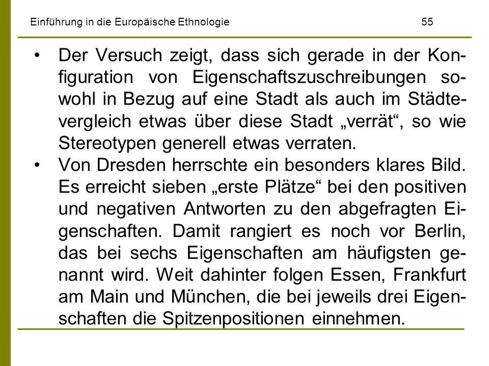 Einführung in die Europäische Ethnologie55 Der Versuch zeigt, dass sich gerade in der Kon- figuration von Eigenschaftszuschreibungen so- wohl in Bezug