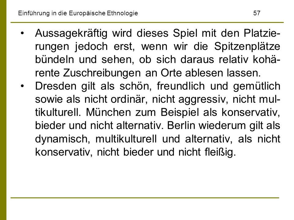 Einführung in die Europäische Ethnologie57 Aussagekräftig wird dieses Spiel mit den Platzie- rungen jedoch erst, wenn wir die Spitzenplätze bündeln un