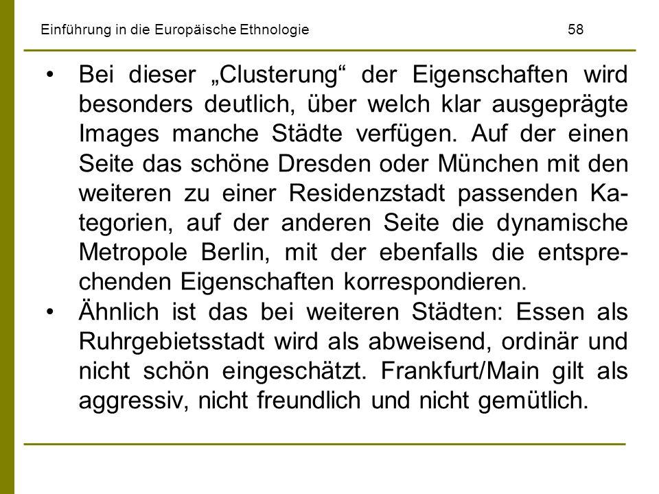 Einführung in die Europäische Ethnologie58 Bei dieser Clusterung der Eigenschaften wird besonders deutlich, über welch klar ausgeprägte Images manche