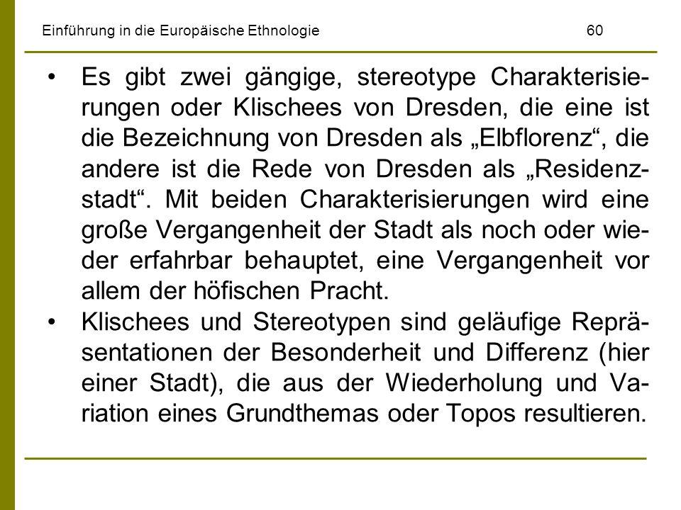 Einführung in die Europäische Ethnologie60 Es gibt zwei gängige, stereotype Charakterisie- rungen oder Klischees von Dresden, die eine ist die Bezeich