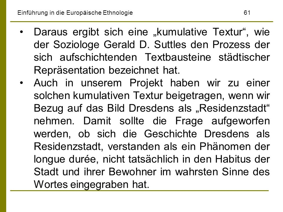Einführung in die Europäische Ethnologie61 Daraus ergibt sich eine kumulative Textur, wie der Soziologe Gerald D. Suttles den Prozess der sich aufschi