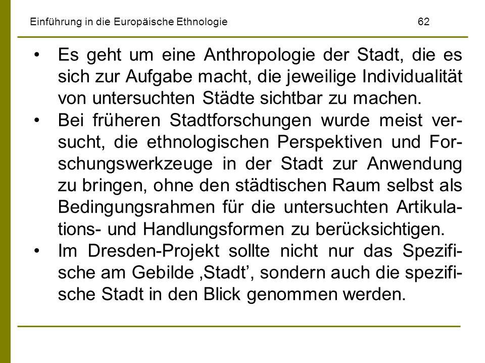 Einführung in die Europäische Ethnologie62 Es geht um eine Anthropologie der Stadt, die es sich zur Aufgabe macht, die jeweilige Individualität von un