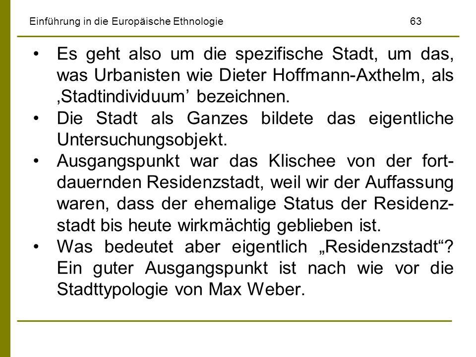 Einführung in die Europäische Ethnologie63 Es geht also um die spezifische Stadt, um das, was Urbanisten wie Dieter Hoffmann-Axthelm, als Stadtindivid