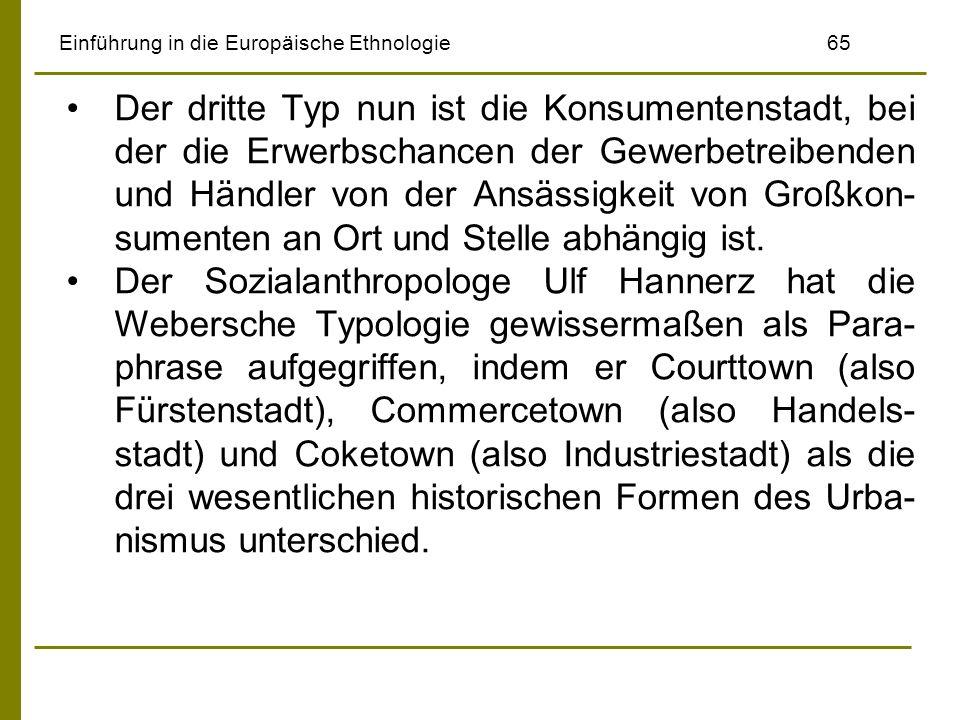 Einführung in die Europäische Ethnologie65 Der dritte Typ nun ist die Konsumentenstadt, bei der die Erwerbschancen der Gewerbetreibenden und Händler v