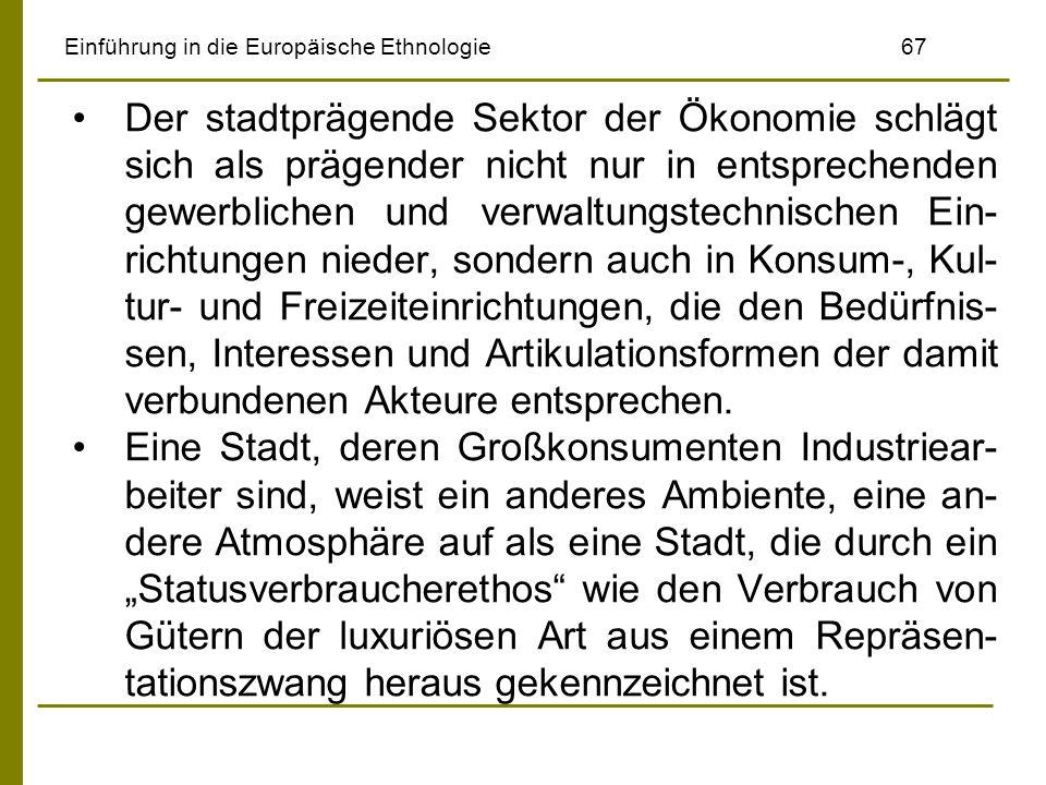 Einführung in die Europäische Ethnologie67 Der stadtprägende Sektor der Ökonomie schlägt sich als prägender nicht nur in entsprechenden gewerblichen u