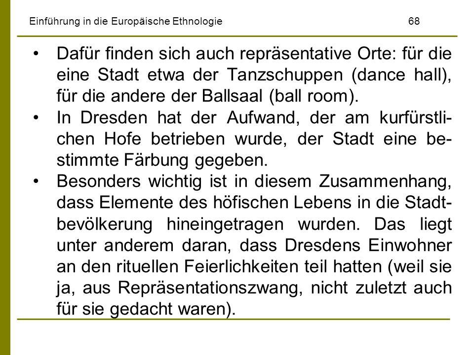 Einführung in die Europäische Ethnologie68 Dafür finden sich auch repräsentative Orte: für die eine Stadt etwa der Tanzschuppen (dance hall), für die