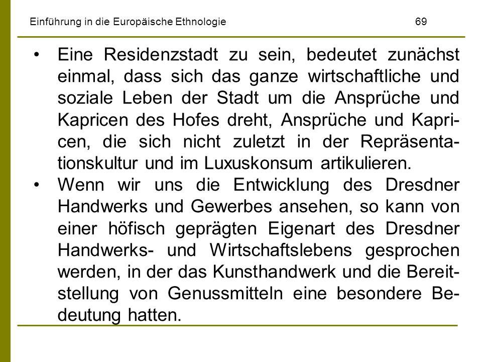 Einführung in die Europäische Ethnologie69 Eine Residenzstadt zu sein, bedeutet zunächst einmal, dass sich das ganze wirtschaftliche und soziale Leben