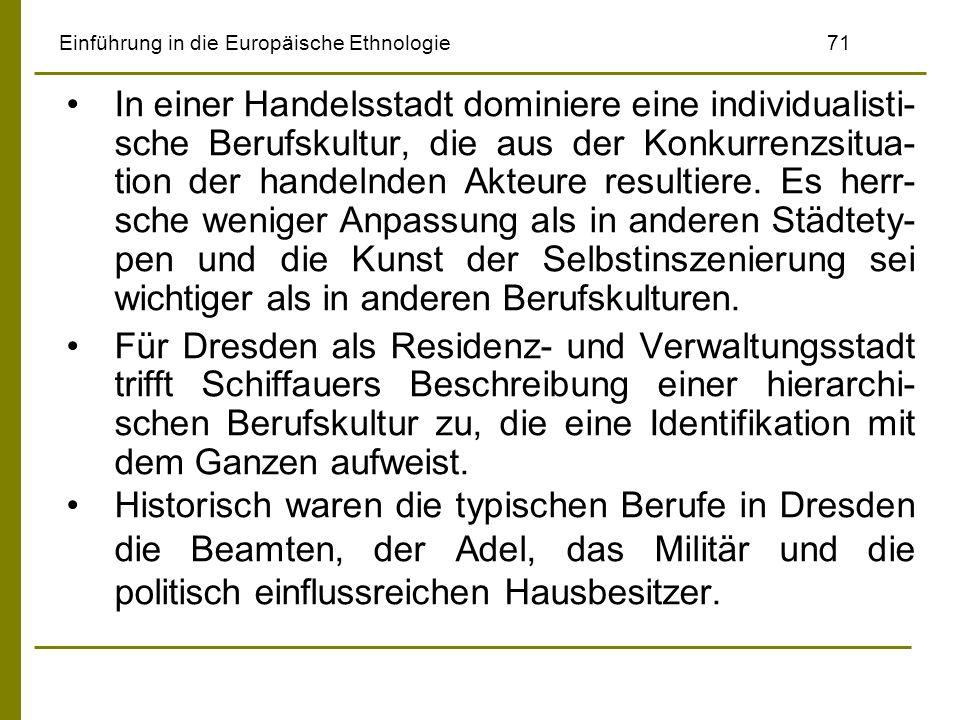 Einführung in die Europäische Ethnologie71 In einer Handelsstadt dominiere eine individualisti- sche Berufskultur, die aus der Konkurrenzsitua- tion d