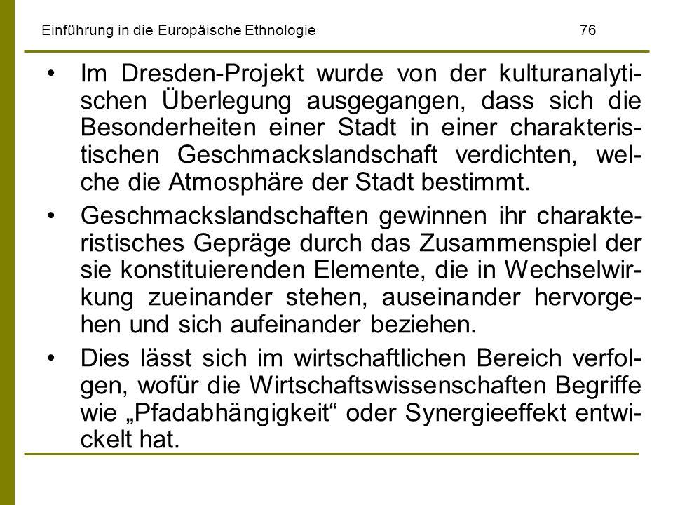 Einführung in die Europäische Ethnologie76 Im Dresden-Projekt wurde von der kulturanalyti- schen Überlegung ausgegangen, dass sich die Besonderheiten