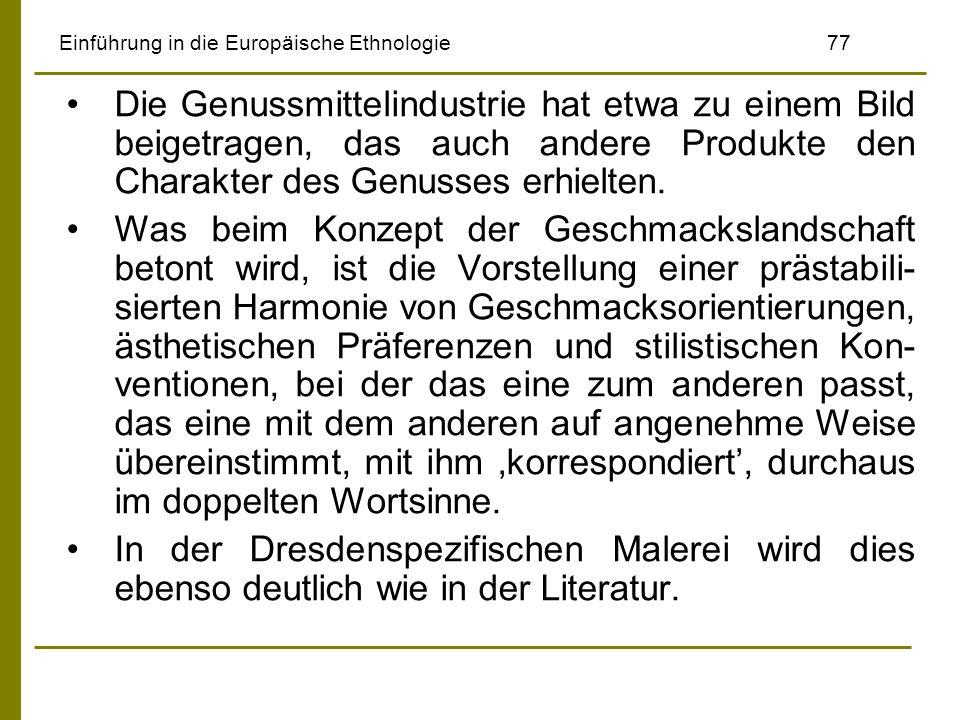 Einführung in die Europäische Ethnologie77 Die Genussmittelindustrie hat etwa zu einem Bild beigetragen, das auch andere Produkte den Charakter des Ge