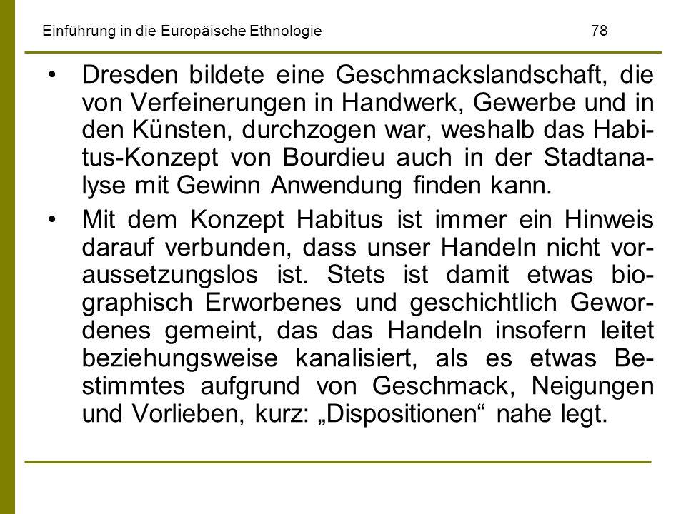 Einführung in die Europäische Ethnologie78 Dresden bildete eine Geschmackslandschaft, die von Verfeinerungen in Handwerk, Gewerbe und in den Künsten,